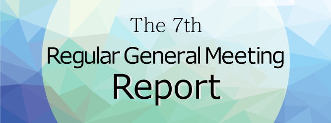 The 7th Regular General Meeting Report
